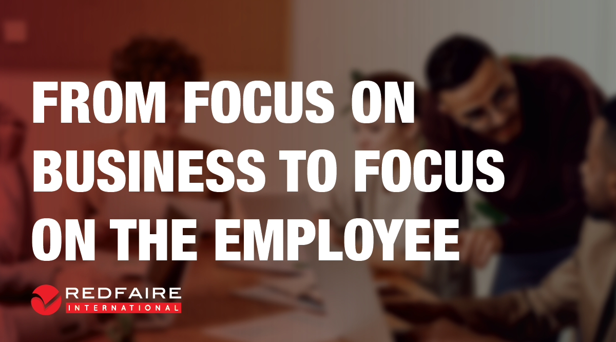 FROM FOCUS ON BUSINESS TO FOCUS ON THE EMPLOYEE