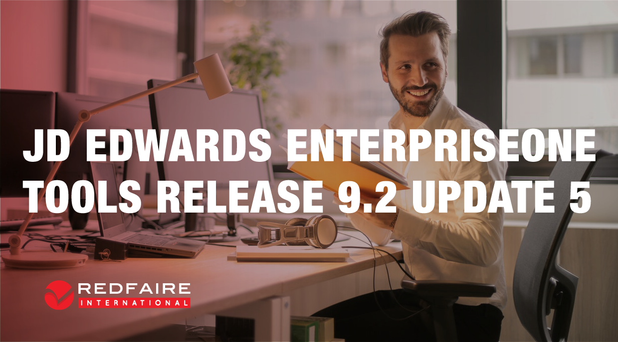 Announcing JD Edwards EnterpriseOne Tools Release 9.2 Update 5